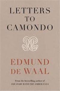 Edmund De Waal - Letters to Camondo.