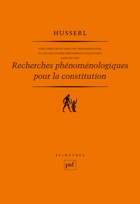 Edmund Husserl - Idées directrices pour une phénoménologie et une philosophie phénoménologique pures - Tome 2, Recherches phénoménologiques pour la constitution.
