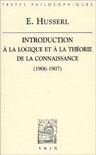 Edmund Husserl - Introduction à la logique et à la théorie de la connaissance. - Cours (1906-1907).