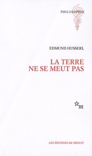 Edmund Husserl - La Terre ne se meut pas.