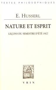 Edmund Husserl - Nature et esprit - Leçons du semestre d'été 1927.