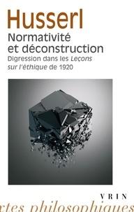 Edmund Husserl - Normativité et déconstruction - Digression dans les Leçons sur l'éthique de 1920.