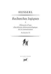 Edmund Husserl - Recherches logiques - Tome 3, Eléments d'une élucidation phénoménologique de la connaissance (recherche 6).