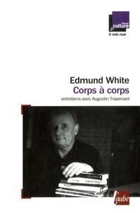 Edmund White - Corps à corps - Entretiens avec Augustin Trapenard.