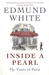 Edmund White - Inside a Pearl - My Years in Paris.