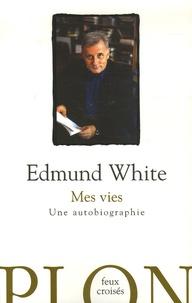 Edmund White - Mes vies - Une autobiographie.