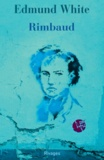 Edmund White - Rimbaud - La double vie d'un rebelle.
