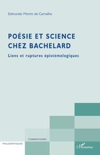 Edmundo Morim de Carvalho - Poésie et science chez Bachelard - Liens et ruptures épistémologiques.