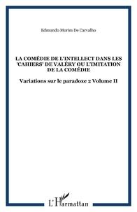Edmundo Morim de Carvalho - Variations sur le paradoxe 2 - La comédie de l'intellect dans les Cahiers de Valéry ou L'imitation de la comédie.