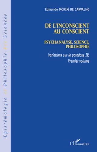 Edmundo Morim de Carvalho - Variations sur le paradoxe 4 - Volume 1, De l'inconscient au conscient : Psychanalyse, science, philosophie.
