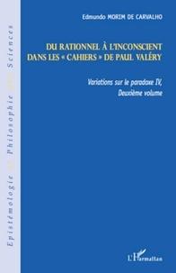 Edmundo Morim de Carvalho - Variations sur le paradoxe 4 - Volume 2, Du rationnel à l'inconscient dans les cahiers de Paul Valéry.