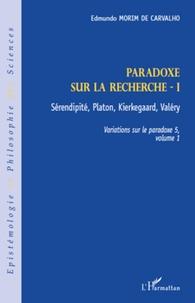 Edmundo Morim de Carvalho - Variations sur le paradoxe 5 - Paradoxe sur la recherche. Volume 1, Sérendipité, Platon, Kierkegaard, Valéry.