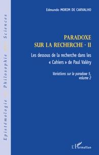 """Edmundo Morim de Carvalho - Variations sur le paradoxe 5 - Paradoxe sur la recherche. Volume 2, Les dessous de la recherche dans les """"Cahiers"""" de Paul Valéry."""
