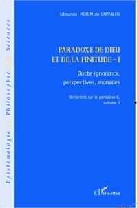Edmundo Morim de Carvalho - Variations sur le paradoxe 6 - Paradoxe de Dieu et de la finitude. Volume 1, Docte ignorance, perspectives, monades.