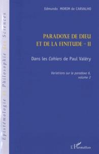 Edmundo Morim de Carvalho - Variations sur le paradoxe 6 - Paradoxe de Dieu et de la finitude. Volume 2, Dans les Cahiers de Paul Valéry.