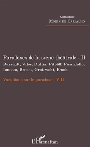 Variations sur le paradoxe 8 - Paradoxes de la scène théâtrale Tome 2, Barrault, Vilar, Dullin, Pitoëff, Pirandello, Ionesco, Brecht, Grotowski, Brook.pdf