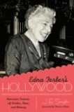 Edna Ferber's Hollywood - American Fictions of Gender, Race, and History.