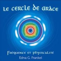 Edna G. Frankel et Danièle Panneton - Le cercle de grâce - Fréquence et physicalité.