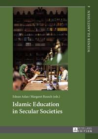 Ednan Aslan et Margarete Rausch - Islamic Education in Secular Societies - In Cooperation with Sedef Sertkan and Zsófia Windisch.