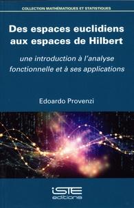 Edoardo Provenzi - Des espaces euclidiens aux espaces de Hilbert - Une introduction à l'analyse fonctionelle et à ses applications.