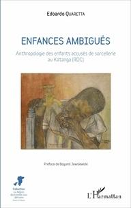 Edoardo Quaretta - Enfances ambiguës - Anthropologie des enfants accusés de sorcellerie au Katanga (RDC).