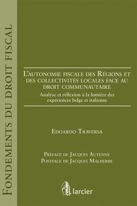 Edoardo Traversa - L'autonomie fiscale des Régions et des collectivités locales face au droit communautaire - Analyse et réflexion à la lumière des expériences belge et italienne.