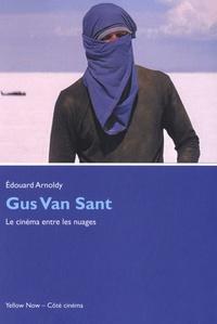 Edouard Arnoldy - Gus Van Sant - Le cinéma entre les nuages.