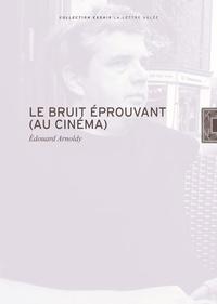 Edouard Arnoldy - Le bruit éprouvant (au cinéma).