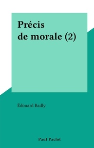 Edouard Bailly - Précis de morale (2).