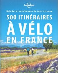Edouard Bal et Christophe Corbel - 500 itinéraires à vélo en France - Balades et randonnées de tous niveaux.