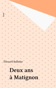 Edouard Balladur - Deux ans à Matignon.