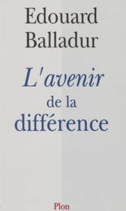 Edouard Balladur - L'avenir de la différence.