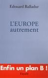 Edouard Balladur - L'Europe autrement.