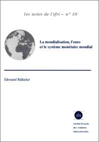La mondialisation, leuro et le système monétaire mondial. Une économie mondialisée peut-elle fonctionner durablement sans monnaie mondiale ?.pdf