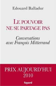 Edouard Balladur - Le pouvoir ne se partage pas - Conversations avec François Mitterrand.