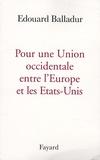 Edouard Balladur - Pour une Union occidentale entre l'Europe et les Etats-Unis.