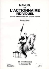 Edouard Ballot - Manuel de l'actionnaire individuel ou L'art de conquérir les bonnes actions.