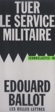 Edouard Ballot - Tuer le service militaire.