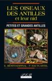 Edouard Bénito-Espinal et Patricia Hautcastel - Les oiseaux des Antilles et leurs nids - Petites et grandes Antilles.