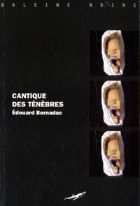Edouard Bernadac - Cantique des ténèbres.