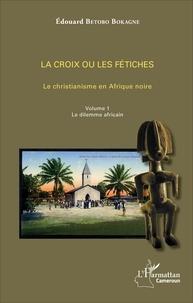 Histoiresdenlire.be La croix ou les fétiches - Le christianisme en Afrique noire Volume 1, Le dilemme africain Image