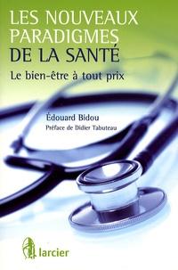 Edouard Bidou - Les nouveaux paradigmes de la santé - Le bien-être à tout prix.