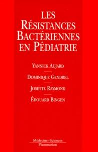 Edouard Bingen et Yannick Aujard - Les résistances bactériennes en pédiatrie.
