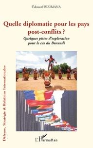 Edouard Bizimana - Quelle diplomatie pour les pays post-conflit ? - Quelques pistes d'exploration pour le cas du Burundi.