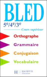 Edouard Bled et Odette Bled - Bled 5ème/4ème/3ème - Cours supérieur d'orthographe, grammaire, conjugaison, vocabulaire.