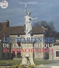 Edouard Boeglin et Maurice Aghulon - Les Mariannes de la République en Franche-Comté.