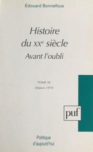 Edouard Bonnefous et Henri Amouroux - Avant l'oubli (3) - Histoire du XXe siècle, depuis 1970.