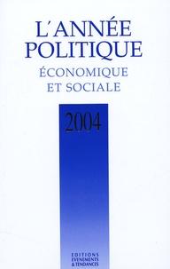 Edouard Bonnefous et Henri Amouroux - L'Année politique, économique et sociale 2004.