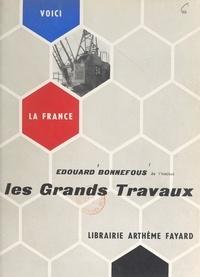 Edouard Bonnefous et  Collectif - Les grands travaux.