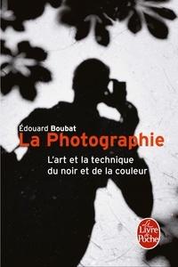Edouard Boubat - La Photographie - L'Art et la technique du noir et de la couleur.